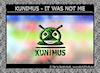 KUNIMUS - It was not me